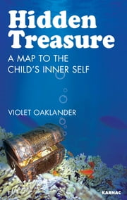 Hidden Treasure: A Map to the Child's Inner Self - A Map to the Child's Inner Self ebook by Violet Oaklander