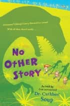 No Other Story ebook by Dr. Cuthbert Soup