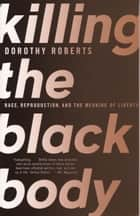 Killing the Black Body ebook by Dorothy Roberts