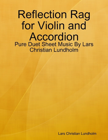 Reflection Rag for Violin and Accordion - Pure Duet Sheet Music By Lars Christian Lundholm ebook by Lars Christian Lundholm