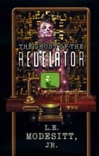 The Ghost of the Revelator ebook by L. E. Modesitt Jr.