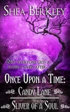 Once Upon a Time: Candy Lane, Sliver of a Soul ebook by Shea Berkley