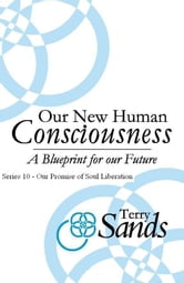 Our New Human Consciousness: Series 10 ebook by Terry Sands