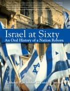 Israel at Sixty - An Oral History of a Nation Reborn ebook by Deborah Hart Strober