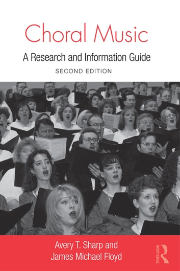 Choral Music - A Research and Information Guide ebook by James Michael Floyd,Avery T. Sharp