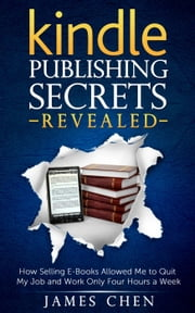 Kindle Publishing Secrets Revealed ebook by James Chen