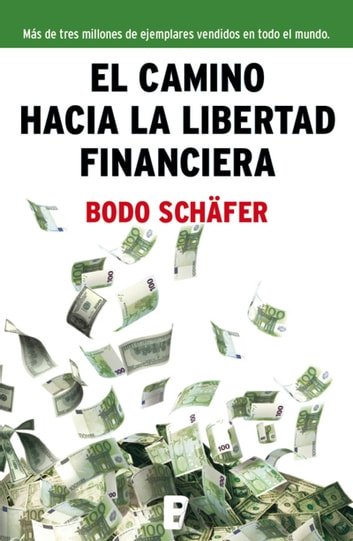 El camino hacia la libertad financiera ebook by Bodo Schafer