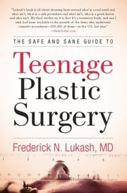 The Safe and Sane Guide to Teenage Plastic Surgery ebook by Frederick  N. Lukash