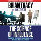 The Science of Influence - How to Inspire Yourself and Others to Greatness audiobook by