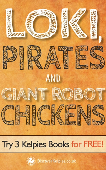 Loki, Pirates and Giant Robot Chickens - Try 3 Kelpies Books for FREE ebook by E. B. Colin