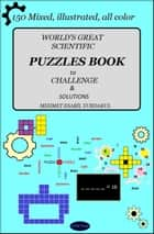 World's Great Scientific Puzzles Book to Challenge & Solutions - 150 Mixed, Illustrated, All color ebook by Mehmet Esabil Yurdakul, Murat Ukray