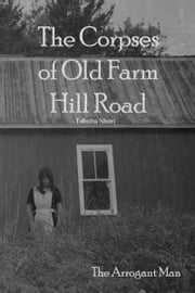 The Corpses of Old Farm Hill Road: The Arrogant Man ebook by Tabitha Short