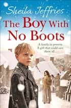 The Boy With No Boots - Book 1 in The Boy With No Boots trilogy ebook by Sheila Jeffries