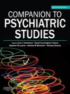 Companion to Psychiatric Studies E-Book ebook by Eve C Johnstone, CBE, MD FRCP(Glasgow and Edinburgh) FRCPsych FMedSci FRSE,...