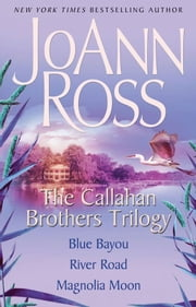 The Callahan Brothers Trilogy - Blue Bayou, River Road, Magnolia Moon ebook by JoAnn Ross