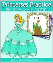 Princesses Practice Sight Words - Level 6: NOUNS 1 ebook by Nicole Adele Spry