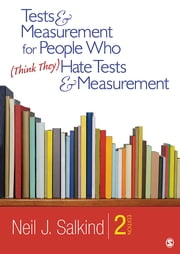 Tests & Measurement for People Who (Think They) Hate Tests & Measurement ebook by Dr. Neil J. Salkind