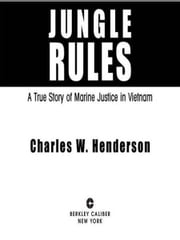 Jungle Rules - A True Story of Marine Justice in Vietnam ebook by Charles Henderson