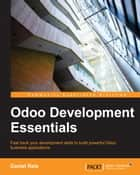 Odoo Development Essentials ebook by Daniel Reis