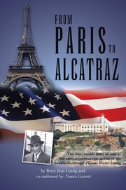 From Paris to Alcatraz - The true, untold story of one of the most notorious con-artists of the twentieth century - Count Victor Lustig ebook by Betty Jean Lustig & Nanci Garrett