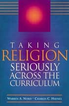 Taking Religion Seriously Across the Curriculum - ASCD ebook by Warren A. Nord, Charles C. Haynes