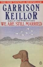 We Are Still Married ebook by Garrison Keillor
