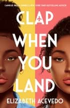 Clap When You Land ebook by Elizabeth Acevedo