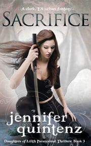 Sacrifice - A Dark YA Urban Fantasy ebook by Jennifer Quintenz