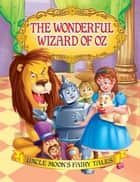 The Wonderful Wizard of Oz - Uncle Moon's Fairy Tales ebook by Anuj Chawla