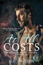 At All Costs - Whiskey Bend MC Series, #3 ebook by Kj Dahlen