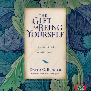 The Gift of Being Yourself - The Sacred Call to Self-Discovery audiobook by David G. Benner