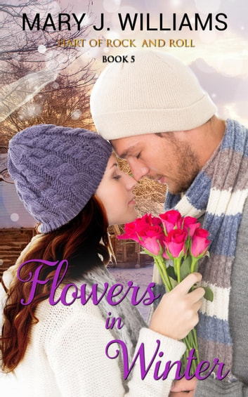 Flowers in Winter - Hart of Rock and Roll ebook by Mary J. Williams