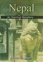 Nepal An Historical Miscellany - 100% Pure Adrenaline ebook by Mahesh C. Regmi