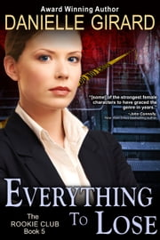 Everything To Lose (The Rookie Club, Book 5) ebook by Danielle Girard