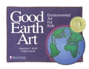 Good Earth Art - Environmental Art for Kids ebook by MaryAnn F. Kohl,Cindy Gainer