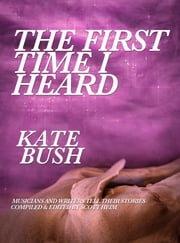 The First Time I Heard Kate Bush ebook by Scott Heim