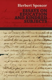 Essays on Education and Kindred Subjects ebook by Herbert Spencer
