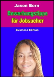 Bewerbungstipps für Jobsucher - Business Edition ebook by Jason Born