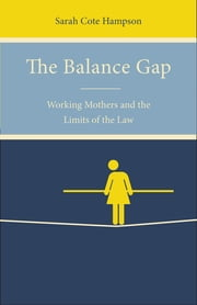 The Balance Gap - Working Mothers and the Limits of the Law ebook by Sarah Cote Hampson