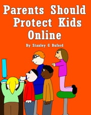 Parents Should Protect Kids Online - Online Predators Are Defenseless Against Informed Adults ebook by Stanley G Buford