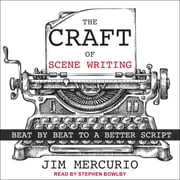 The Craft of Scene Writing - Beat by Beat to a Better Script audiobook by Jim Mercurio