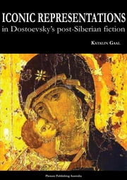 Iconic representations in Dostoevsky's post-Siberian fiction ebook by Katalin Gaal