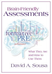 Brain-Friendly Assessments: What They Are and How to Use Them ebook by David A. Sousa