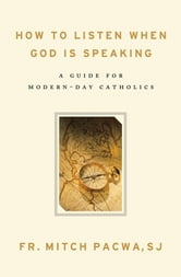 How to Listen When God Is Speaking: A Guide for Modern-Day Catholics ebook by Mitch Pacwa