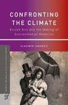 Confronting the Climate ebook by V. Jankovic