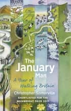 The January Man - A Year of Walking Britain eBook by Christopher Somerville