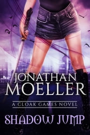 Cloak Games: Shadow Jump ebook by Jonathan Moeller