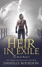 Heir in Exile - The Royals Book 3 ebook by Danielle Bourdon
