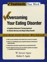 Overcoming Your Eating Disorder - A Cognitive-Behavioral Therapy Approach for Bulimia Nervosa and Binge-Eating Disorder, Guided Self Help Workbook ebook by W. Stewart Agras, Robin Apple