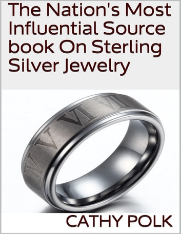 The Nation's Most Influential Source Book On Sterling Silver Jewelry ebook by Cathy Polk